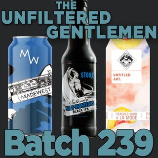 Batch239: Stone Sublimely Self-Righteous Black IPA, Untitled Art Peaches Sour A La Mode & MadeWest Brewing 5 Year Anniversary Double IPA