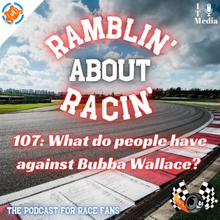 107: What do people have against Bubba Wallace?