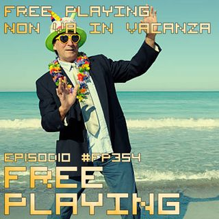 Free Playing #FP354: FREE PLAYING NON VA IN VACANZA