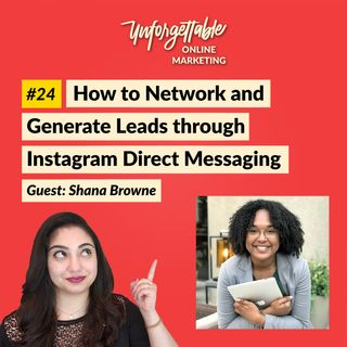 #24: How to Network and Generate Leads through Instagram Direct Messaging - Guest: Shana Browne
