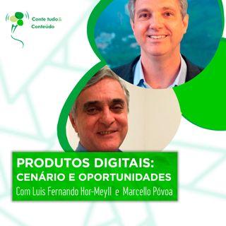 Episódio 48 - Produtos Digitais - Cenário e Oportunidades - Luís Fernando Hor-Meyll e Marcello Póvoa