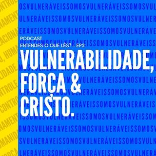 Somos Vulneráveis - EP. 2
