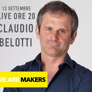 WE ARE LIVE !!!! WE ARE MAKERS LIVE CON COACH CLAUDIO BELOTTI. Una puntata dedicata all'AZIONE.
