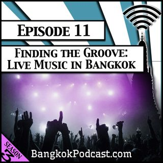 Finding the Groove: Live Music in Bangkok [Season 3, Episode 11]