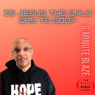 Is Jesus the only way to God? [5 Minute BLAZE]