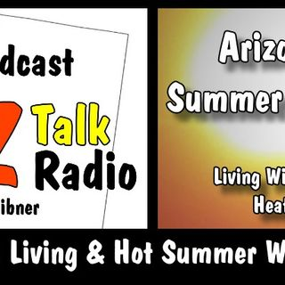 Arizona Living & Hot Summer Weather Lifestyle | Arizona Talk Radio Ep.20 #arizona