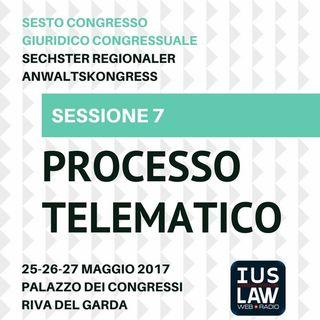 Sessione 7 - Processo Telematico - VI Congresso Giuridico Distrettuale Rovereto - Trento - Bolzano