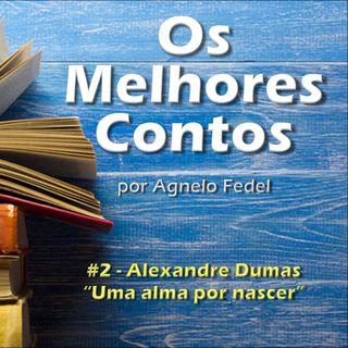 Os Melhores Contos - Uma Alma por Nascer - Alexandre Dumas