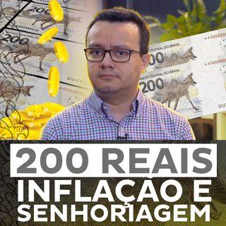 Nota de 200 Reais, Inflação e Senhoriagem
