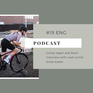 #19 ENG Going vegan and back- interview with road cyclist Greta Szefer