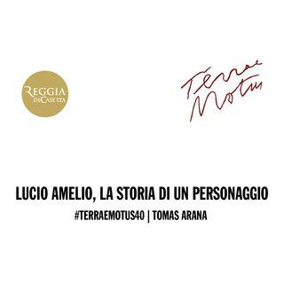 #TerraeMotus40 | Tomas Arana | Lucio Amelio, la storia di un personaggio