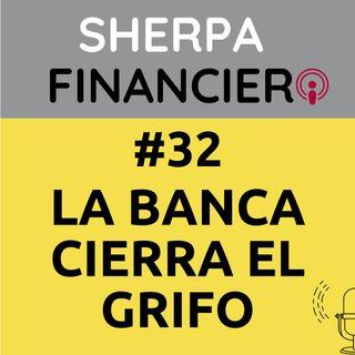 #32 La Banca cierra el grifo