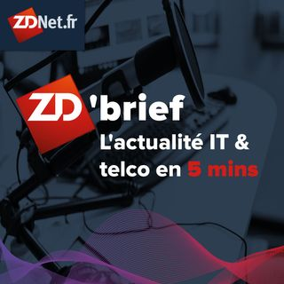 Le ZD'brief de ZDNet.fr