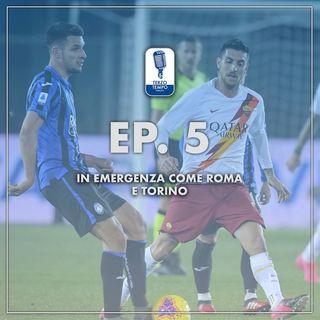 Ep.5 - In emergenza come Toro e Atalanta