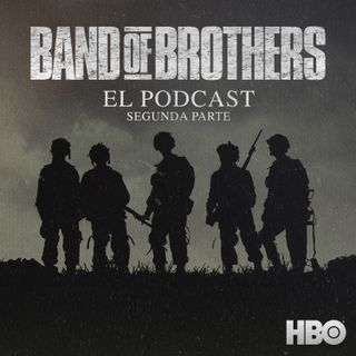 BAND OF BROTHERS: EL PODCAST - 2DA PARTE