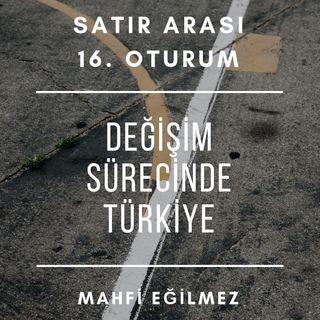 #16 Değişim Sürecinde Türkiye - Mahfi Eğilmez