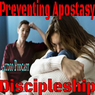Preventing Apostasy - Making sure our loved ones don't fall away!