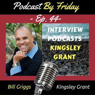 PBF44: Interview Podcasts: Kingsley Grant