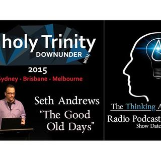 """Unholy Trinity Down Under - Seth Andrews """"The Good Old Days"""""""
