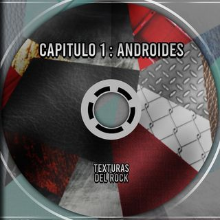 (cap.1) Androides - Texturas del Rock