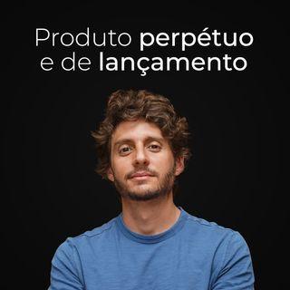 Ep. 09 - Produto perpétuo e produto de lançamento: como ter os dois
