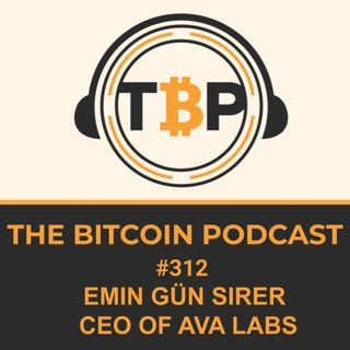 The Bitcoin Podcast #312-Emin Gün Sirer CEO of AVA LABS