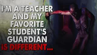 """""""I'm a Teacher and My Favorite Student's Guardian is Different"""" Creepypasta"""