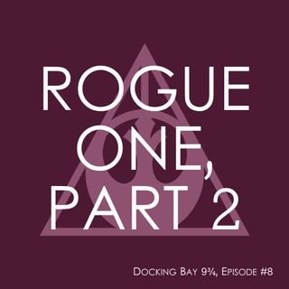 #8: Rogue One, Part 2