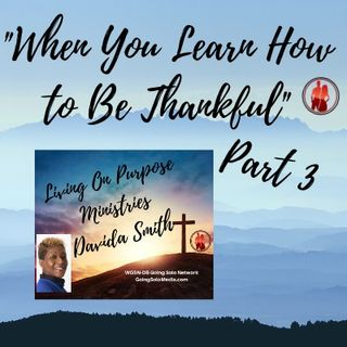 When You Learn How to Be Thankful - Part 3