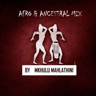 Mkhulu Mahlathini - Afro & Ancetral Mix