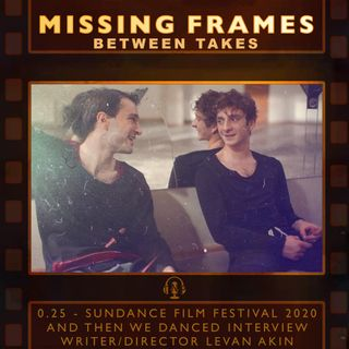 Between Takes 0.25 - Sundance Film Festival 2020: And Then We Danced Interview - Writer/Director Levan Akin