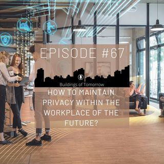 #67 How to maintain privacy within the Workplace of the future.