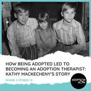 How Being Adopted Led to Becoming an Adoption Therapist: Kathy Mackecheny's Story [S5E13]