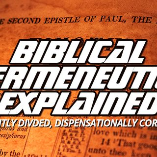 NTEB RADIO BIBLE STUDY: Biblical Hermeneutics Can Only Be Understood In Light Of Paul's 2 Timothy 2:15 Command To 'Rightly Divide' Scripture