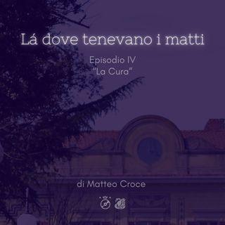 LÀ DOVE TENEVANO I MATTI - Ep. IV