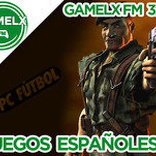 GAMELX FM 3x17 - Juegos Made in Spain