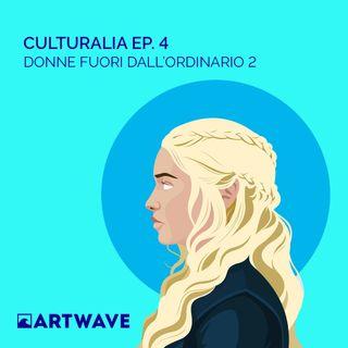 CULTURALIA EP.4 - DONNE FUORI DALL'ORDINARIO 2