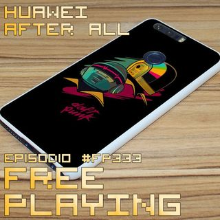 Free Playing #FP333: HUAWEI AFTER ALL