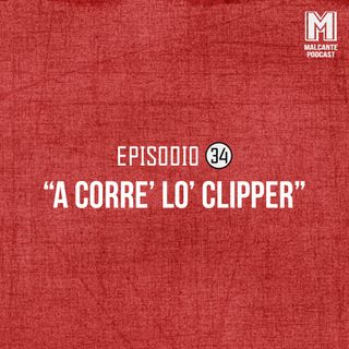 Ep 34- A corre' lo' Clippers