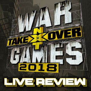 NXT TakeOver: War Games Review & Discussion