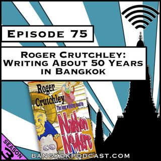 Roger Crutchley: Writing About 50 Years in Bangkok [Season 3, Episode 75]