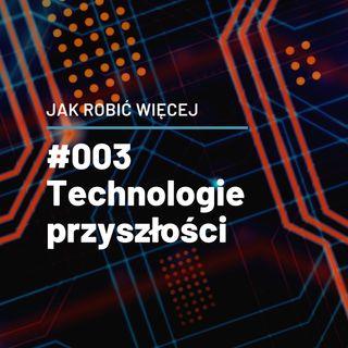 Jak Robić Więcej w technologiach przyszłości opowie Łukasz Kruszewski - JRW #003