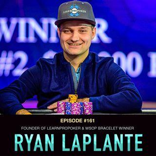 #161 Ryan Laplante: Founder of LearnProPoker & WSOP Bracelet Winner