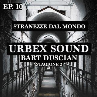 Urbex Sound -Ep10-Stag 2 Stranezze Dal Mondo - Bart Duscian
