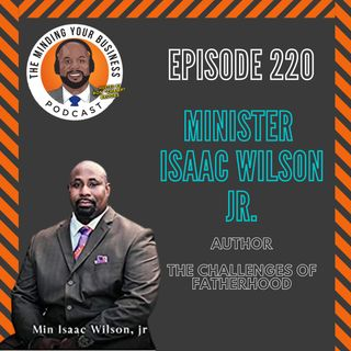 "#220 - Isaac Wilson Jr., Author of ""The Challenges of Fatherhood"""