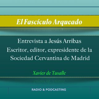 Charla con Jesús Arribas, escritor, editor, expresidente de la Sociedad  Cervantina de Madrid