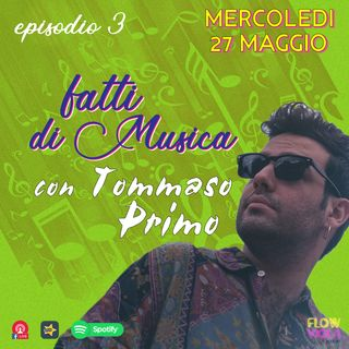 Episodio 3 - Fatti di Musica con Tommaso Primo