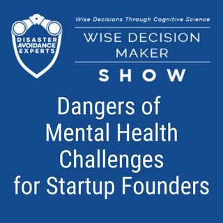 #38: The Dangers of Mental Health Challenges for Startup Founders