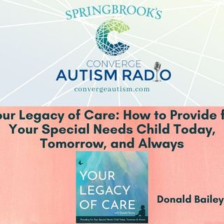 Your Legacy of Care: How to Provide for Your Special Needs Child Today, Tomorrow, and Always