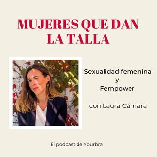 Sexualidad Fememina y Fempower con Laura Cámara